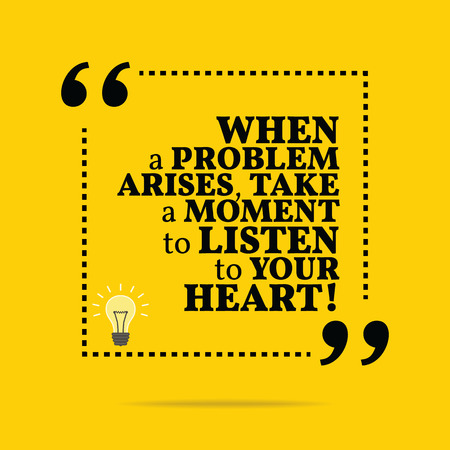 arises: Inspirational motivational quote. When a problem arises, take a moment to listen to your heart! Simple trendy design.