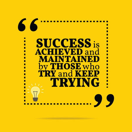 Inspirational motivational quote. Success is achieved and maintained by those who try and keep trying. Simple trendy design. Illustration
