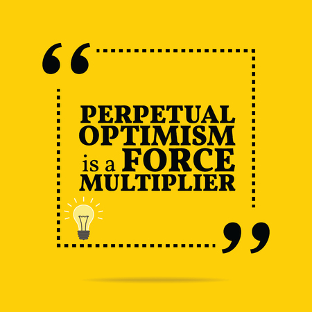 optimism: Inspirational motivational quote. Perpetual optimism is a force multiplier. Simple trendy design.