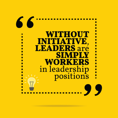 motivation icon: Inspirational motivational quote. Without initiative, leaders are simply workers in leadership positions. Simple trendy design.