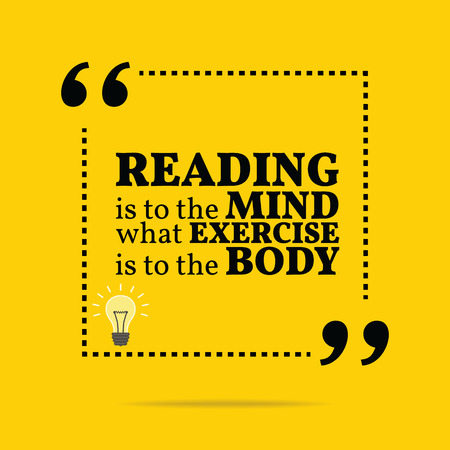 reading: Inspirational motivational quote. Reading is to the mind what exercise is to the body. Simple trendy design.