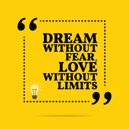 fear illustration: Inspirational motivational quote. Dream without fear, love without limits. Simple trendy design.