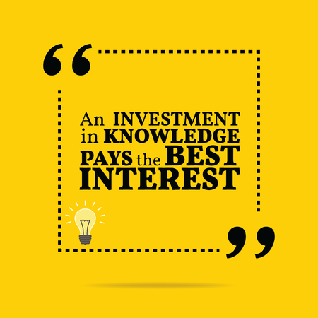 pays: Inspirational motivational quote. An investment in knowledge pays the best interest. Simple trendy design. Illustration