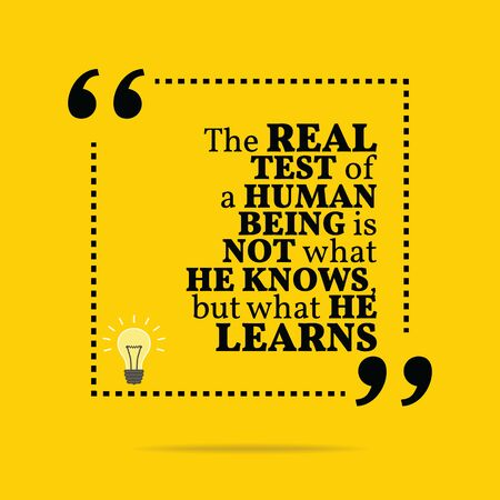 human being: Inspirational motivational quote. The real test of a human being is not what he knows, but what he learns. Simple trendy design.