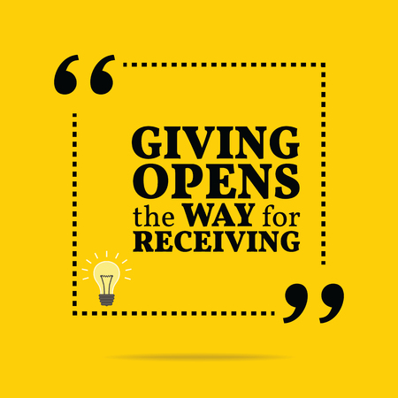receiving: Inspirational motivational quote. Giving opens the way for receiving. Simple trendy design.