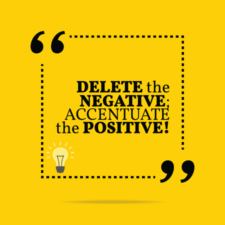 motivation icon: Inspirational motivational quote. Delete the negative; accentuate the positive! Simple trendy design.