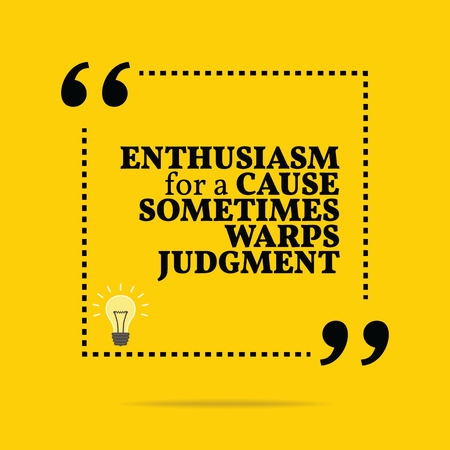 judgment: Inspirational motivational quote. Enthusiasm for a cause sometimes warps judgment. Simple trendy design. Illustration