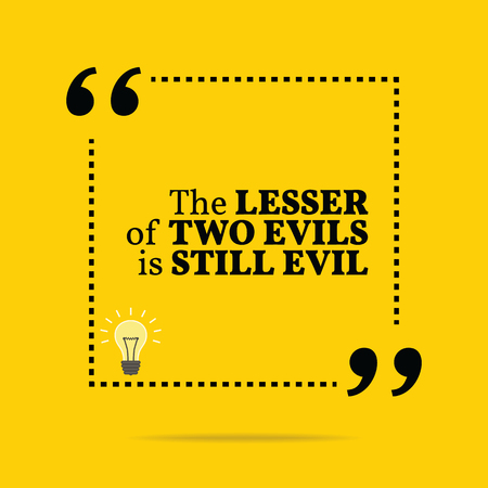 motivation icon: Inspirational motivational quote. The lesser of two evils is still evil. Simple trendy design.
