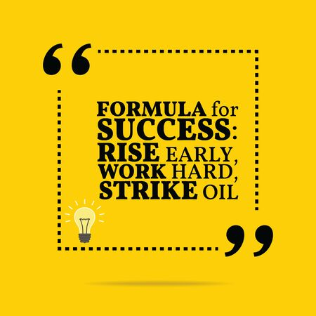 Inspirational motivational quote. Formula for success: rise early, work hard, strike oil. Simple trendy design.