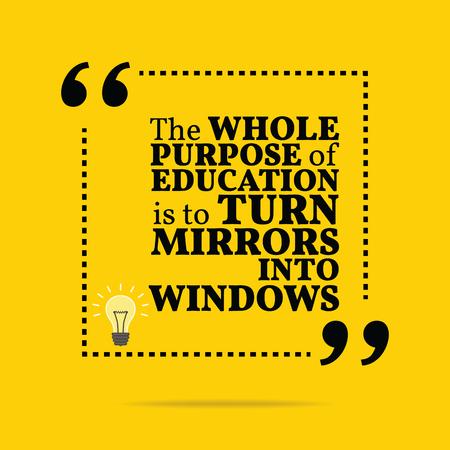 Inspirerende motievencitaat. Het hele doel van onderwijs is om spiegels te zetten in ramen. Eenvoudig trendy design.