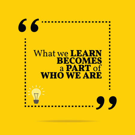 encouraging: Inspirational motivational quote. What we learn becomes a part of who we are. Simple trendy design.
