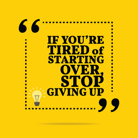 começando: Inspirational motivational quote. If youre tired of starting over, stop giving up. Simple trendy design.