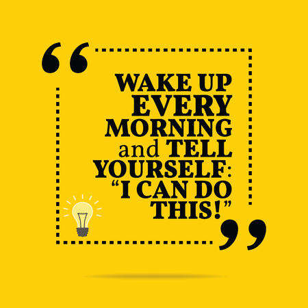 this: Inspirational motivational quote. Wake up every morning and tell yourself: I can do this!. Simple trendy design.