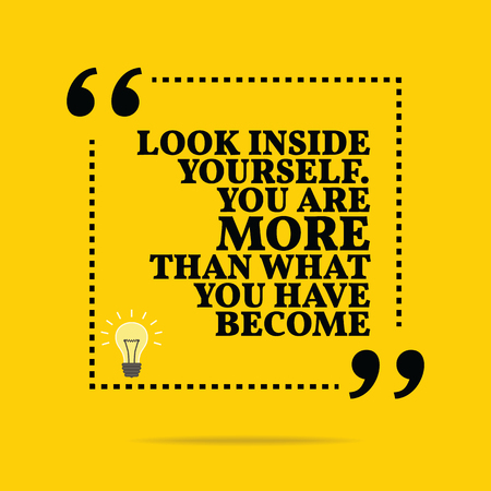 become: Inspirational motivational quote. Look inside yourself. You are more than what you have become. Simple trendy design.
