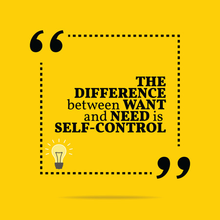 want: Inspirational motivational quote. The difference between want and need is self-control. Simple trendy design.