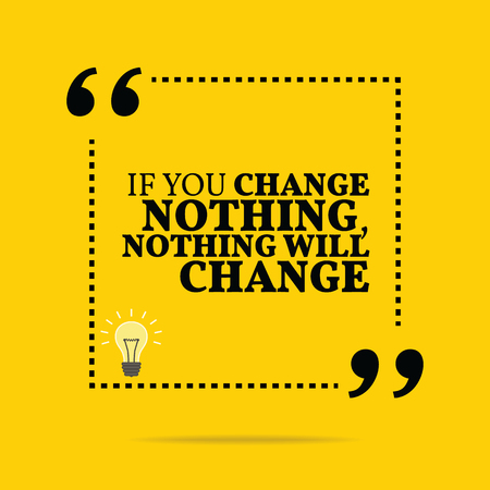nothing: Inspirational motivational quote. If you change nothing, nothing will change. Simple trendy design.