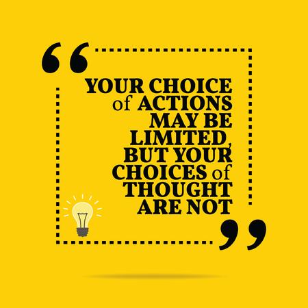 inspiración: Cita de motivación inspirada. Su elección de las acciones puede ser limitada, pero sus opciones de pensamiento no lo son. Diseño de moda simple.