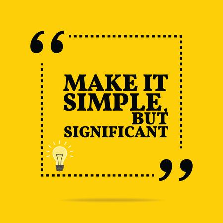 Inspirational motivierend Zitat. Machen Sie es einfach, aber signifikant. Einfache trendiges Design.