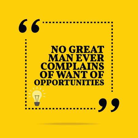 opportunity sign: Inspirational motivational quote. No great man ever complains of want of opportunities. Simple trendy design.