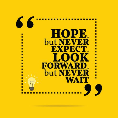 but: Inspirational motivational quote. Hope, but never expect. Look forward, but never wait. Simple trendy design. Illustration
