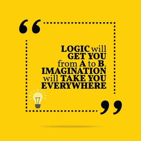 everywhere: Inspirational motivational quote. Logic will get you from A to B. Imagination will take you everywhere. Simple trendy design. Illustration