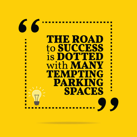 tempting: Inspirational motivational quote. The road to success is dotted with many tempting parking spaces. Simple trendy design.