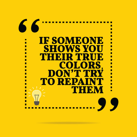 someone: Inspirational motivational quote. If someone shows you their true colors, dont try to repaint them. Simple trendy design.