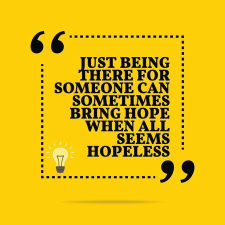 hopeless: Inspirational motivational quote. Just being there for someone can sometimes bring hope when all seems hopeless. Simple trendy design.
