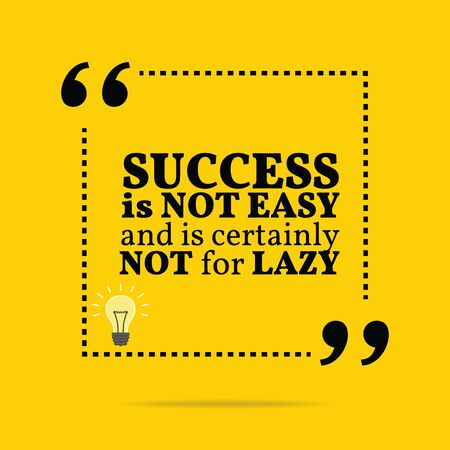 lazy: Inspirational motivational quote. Success is not easy and is certainly not for lazy. Simple trendy design. Illustration