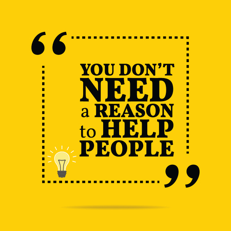 reason: Inspirational motivational quote. You dont need a reason to help people. Simple trendy design. Illustration
