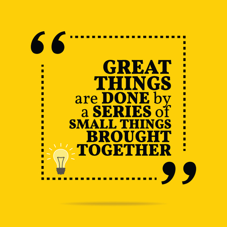 motivation: Inspirational motivational quote. Great things are done by a series of small things brought together. Simple trendy design.