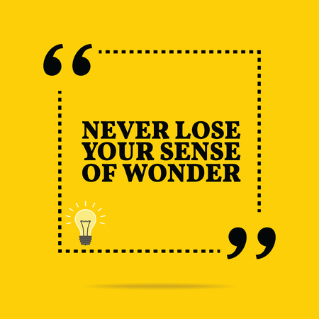 a sense of: Inspirational motivational quote. Never lose your sense of wonder. Simple trendy design. Illustration