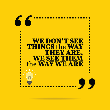 see: Inspirational motivational quote. We dont see things the way they are. We see them the way we are. Simple trendy design.