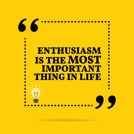 simple life: Inspirational motivational quote. Enthusiasm is the most important thing in life. Simple trendy design. Illustration
