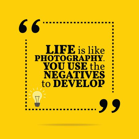 Inspirational motivational quote. Life is like photography. You use the negatives to develop. Simple trendy design.