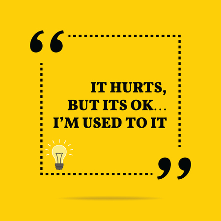 hurts: Inspirational motivational quote. It hurts, but its ok... Im used to it. Simple trendy design.