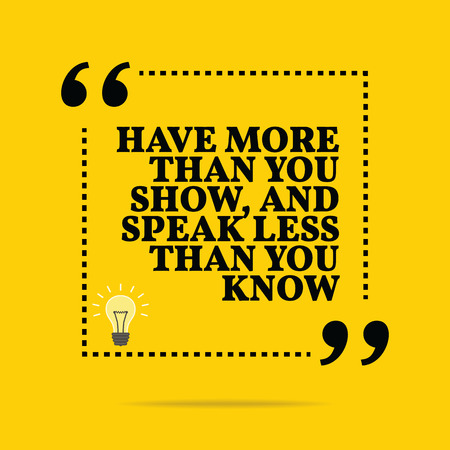 talk show: Inspirational motivational quote. Have more than you show, and speak less than you know. Simple trendy design.