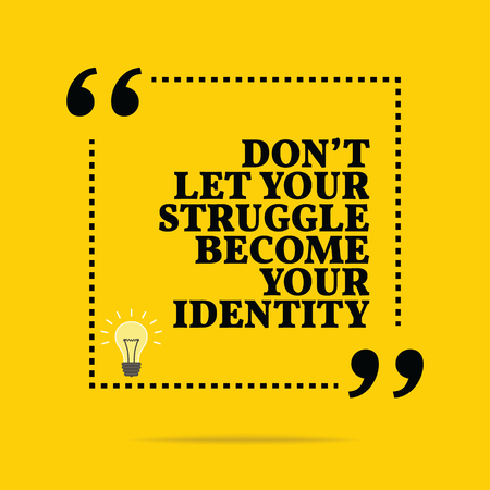 become: Inspirational motivational quote. Dont let your struggle become your identity. Simple trendy design.