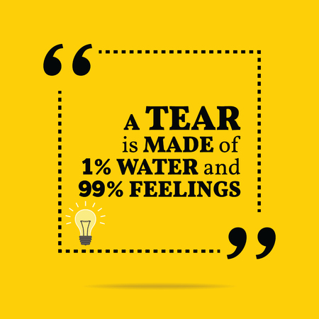 99: Inspirational motivational quote. A tear is made of 1% water and 99% feelings. Simple trendy design.