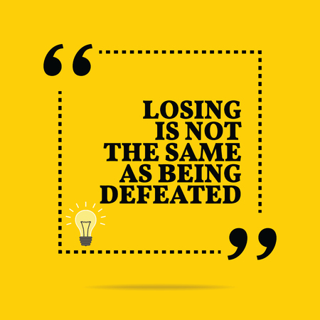 losing: Inspirational motivational quote. Losing is not the same as being defeated. Simple trendy design.