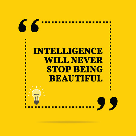 motivation: Inspirational motivational quote. Intelligence will never stop being beautiful. Simple trendy design.
