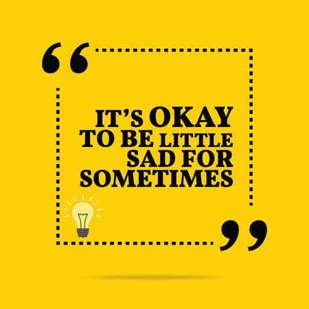 norm: Inspirational motivational quote. Its okay to be little sad for sometimes. Simple trendy design.