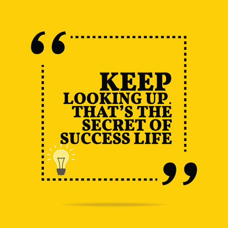 keep up: Inspirational motivational quote. Keep looking up. Thats the secret of success life. Simple trendy design.