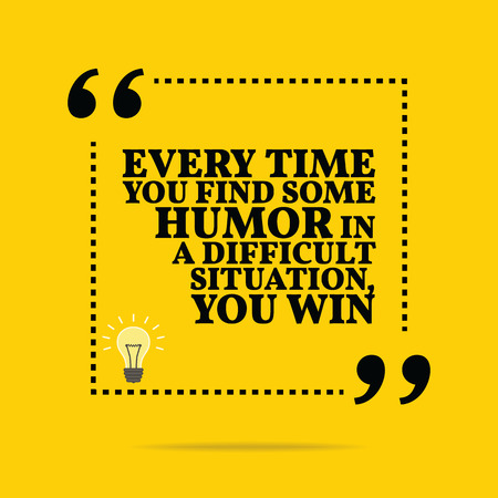 difficult situation: Inspirational motivational quote. Every time you find some humor in difficult situation, you win. Simple trendy design.