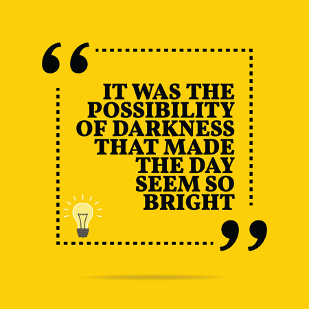 so that: Inspirational motivational quote. It was the possibility of darkness that made the day seem so bright. Simple trendy design. Illustration
