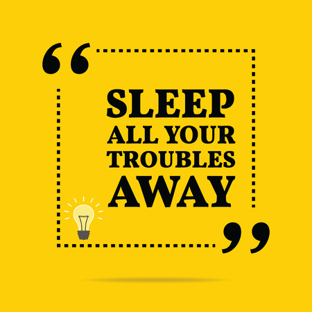 ignore: Inspirational motivational quote. Sleep all your troubles away. Simple trendy design. Illustration