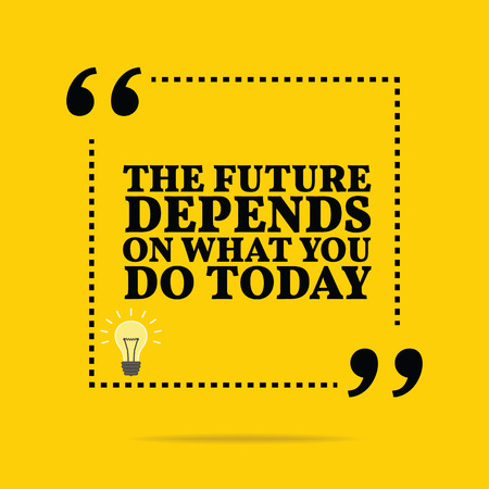 depends: Inspirational motivational quote. The future depends on what you do today. Simple trendy design. Illustration