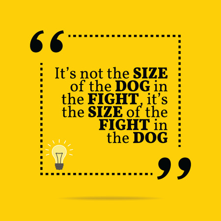 yellow: Inspirational motivational quote. Its not the size of the dog in the fight, its the size of the fight in the dog. Simple trendy design.