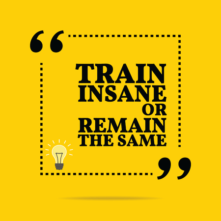remain: Inspirational motivational quote. Train insane or remain the same. Simple trendy design.
