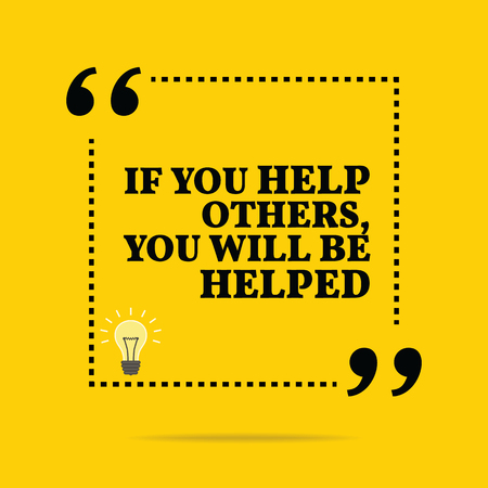 helping others: Inspirational motivational quote. If you help others, you will be helped. Simple trendy design.